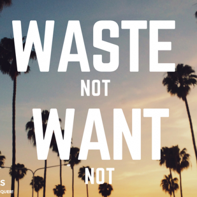 Waste Not! Want Not!