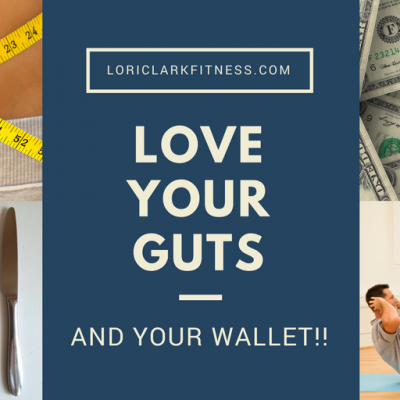 LOVE YOUR GUTS….AND YOUR WALLET!