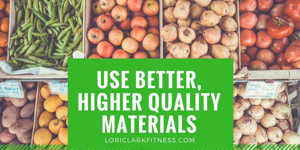 Use Better, Higher Quality Materials