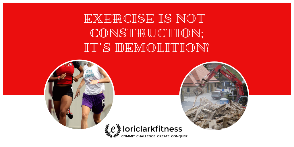 Exercise is demolition