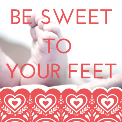 Be Sweet to Your Feet!